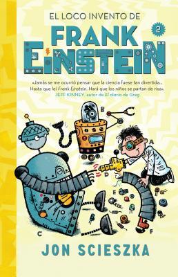 El Loco Invento de Frank Einstein (Frank Einstein 2) / Frank Einstein and the Electro-Finger (Frank Einstein, Book 2) by Jon Scieszka