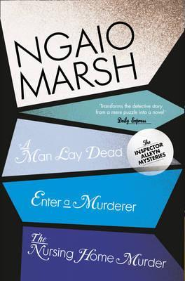 A Man Lay Dead / Enter a Murderer / The Nursing Home Murder (The Ngaio Marsh Collection) by Ngaio Marsh