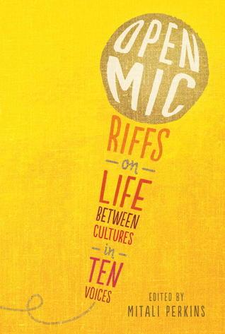 Open Mic: Riffs on Life Between Cultures in Ten Voices by G. Neri, Varian Johnson, David Yoo, Mitali Perkins, Debbie Rigaud, Naomi Shihab Nye, Francisco X. Stork, Gene Luen Yang, Cherry Cheva, Olugbemisola Rhuday-Perkovich