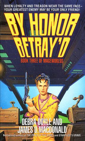 By Honor Betray'd by James D. Macdonald, Debra Doyle
