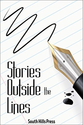 Stories Outside the Lines by Wendy Kelly, Jean-Luc Cheri, Rick Jafrate, John Thompson, Adam Coppola, Cathy Greco, Tom Imerito, South Hills Press, Dana Terry