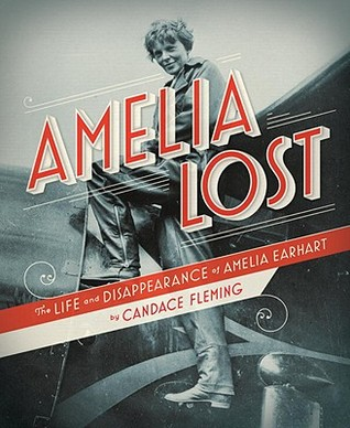 Amelia Lost: The Life and Disappearance of Amelia Earhart by Candace Fleming, Jessica Hische