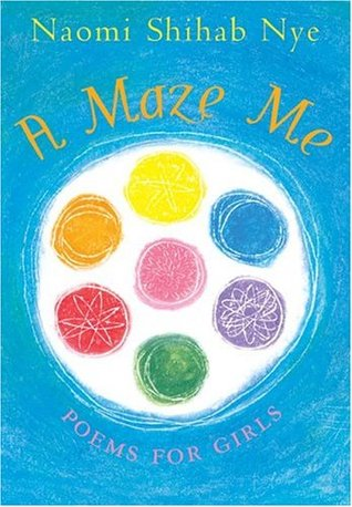 A Maze Me: Poems for Girls by Terre Maher, Naomi Shihab Nye