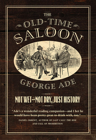 The Old-Time Saloon: Not Wet - Not Dry, Just History by George Ade, Bill Savage