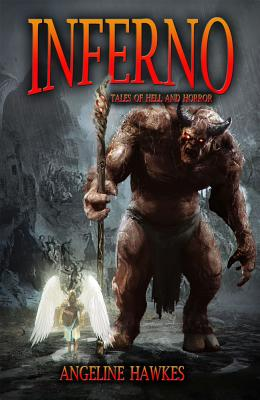 Inferno: Tales of Hell and Horror by Angeline Hawkes