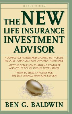 New Life Insurance Investment Advisor: Achieving Financial Security for You and Your Family Through Today's Insurance Products by Ben Baldwin