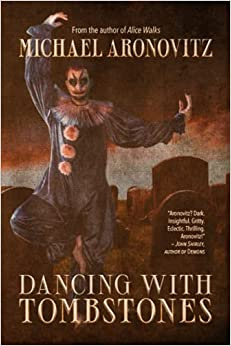 Dancing With Tombstones, by Michael Aronovitz by Michael Aronovitz