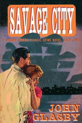Savage City: A Johnny Merak Classic Crime Novel, Book Two by John Glasby