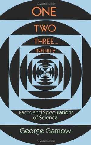 One, Two, Three...Infinity: Facts and Speculations of Science by George Gamow