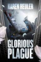 Glorious Plague by Karen Heuler