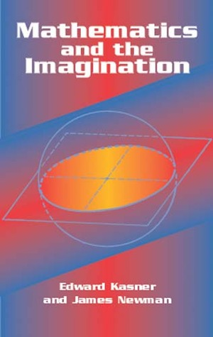 Mathematics and the Imagination by Edward Kasner, James Roy Newman