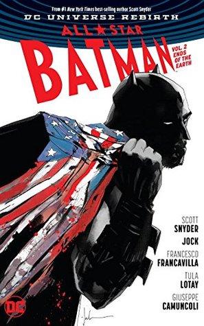 All-Star Batman, Volume 2: Ends of the Earth by Scott Snyder, Giuseppe Camuncoli, Francesco Francavilla, Tula Lotay, Jock