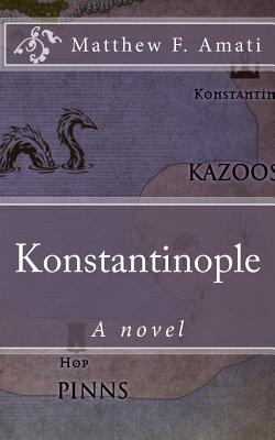 Konstantinople by Matthew F. Amati