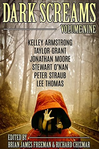 Dark Screams: Volume Nine by Brian James Freeman, Peter Straub, Stewart O'Nan, Kelley Armstrong, Lee Thomas, Taylor Grant, Jonathan Moore, Richard Chizmar