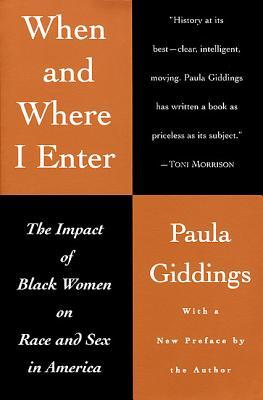 When and Where I Enter: The Impact of Black Women on Race and Sex in America by Paula J. Giddings