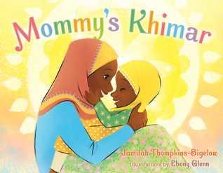 Mommy's Khimar by Jamilah Thompkins-Bigelow, Ebony Glenn