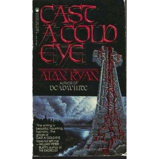 Cast A Cold Eye by Alan Ryan