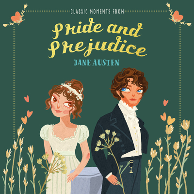 Classic Moments from Pride and Prejudice by Jane Austen