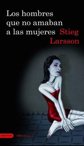 Los hombres que no amaban a las mujeres by Stieg Larsson, Martin Lexell, Juan José Ortega Román