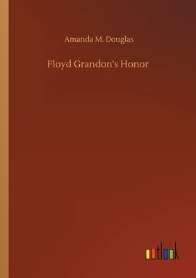Floyd Grandon's Honor by Amanda M. Douglas