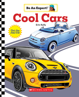 Cool Cars (Be an Expert!) by Erin Kelly