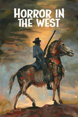 Horror in the West, Volume 1 by Various, Jeff McComsey, Phil McClorey