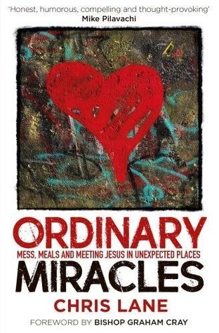 Ordinary Miracles: Mess, Meals and Meeting Jesus in Unexpected Places by Chris Lane