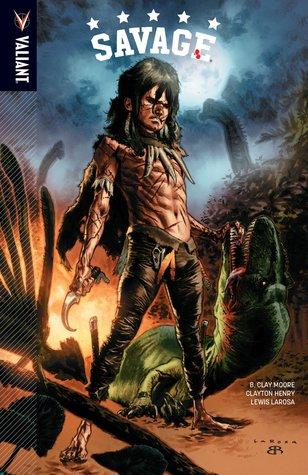 Savage by Lewis LaRosa, B. Clay Moore, Clayton Henry