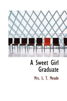 A Sweet Girl Graduate by L.T. Meade