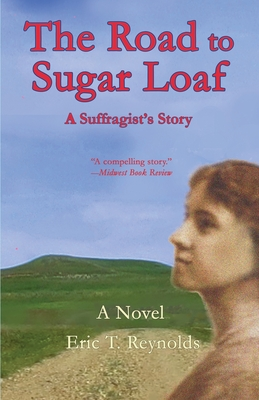 The Road to Sugar Loaf: A Suffragist's Story by Eric T. Reynolds