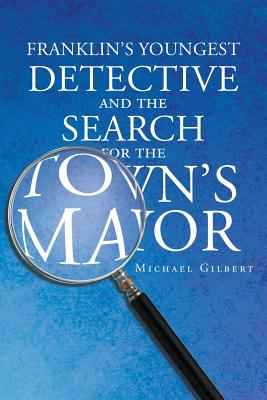 Franklins Youngest Detective: The Search for the Town's Mayor by Michael Gilbert