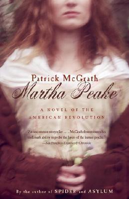 Martha Peake: A Novel of the Revolution by Patrick McGrath