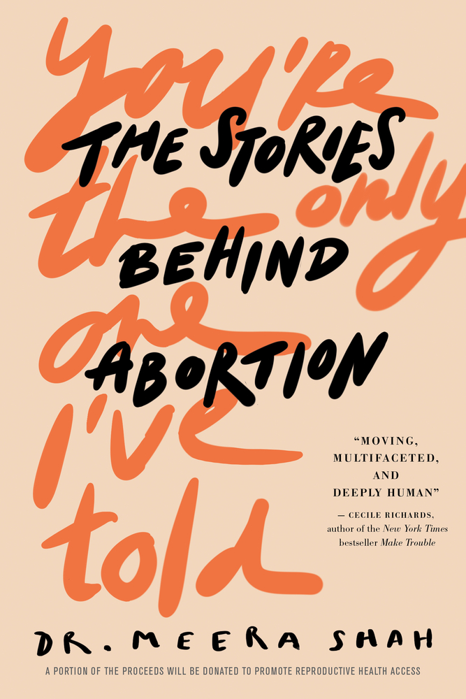 You're the Only One I've Told: The Stories Behind Abortion by Meera Shah