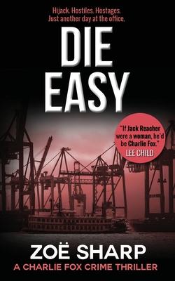 Die Easy: #10: Charlie Fox Crime Mystery Thriller Series by Zoe Sharp