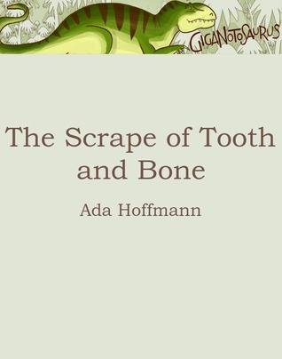The Scrape of Tooth and Bone by Ada Hoffmann