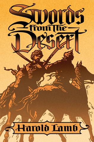 Swords from the Desert by Harold Lamb, Howard Andrew Jones, Scott Oden