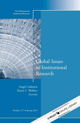 Global Issues in Institutional Research: New Directions for Institutional Research, Number 157 by Calderon, Ir, Webber