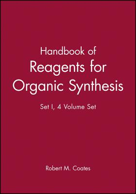 Handbook of Reagents for Organic Synthesis, 4 Volume Set by Robert M. Coates