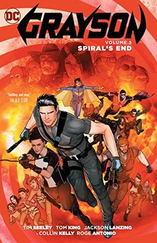 Grayson, Volume 5: Spiral's End by Tom King, Collin Kelly, Jackson Lanzing, Mikel Janín, Tim Seeley