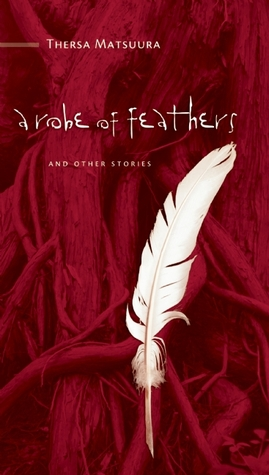 A Robe of Feathers: And Other Stories by Thersa Matsuura