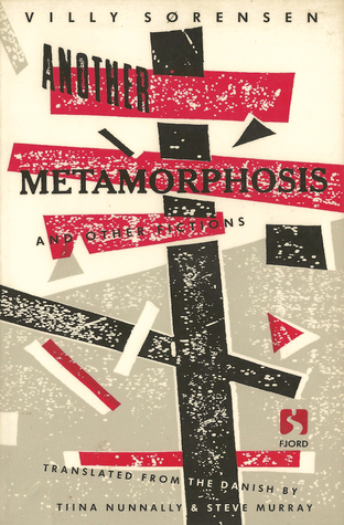 Another Metamorphosis and Other Fictions by Villy Sørensen, Steve Murray, Tiina Nunnally