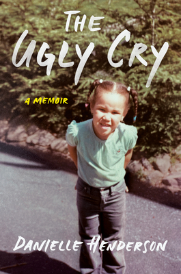 The Ugly Cry by Danielle Henderson