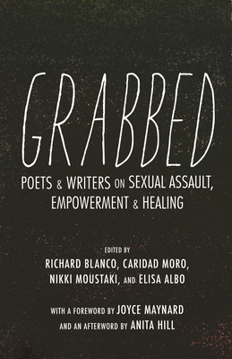 Grabbed: Poets & Writers on Sexual Assault, Empowerment & Healing (Afterword by Anita Hill) by Richard Blanco