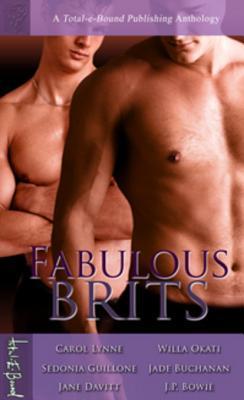 Fabulous Brits by Jane Davitt, Jade Buchanan, Sedonia Guillone, J.P. Bowie, Willa Okati, Carol Lynne