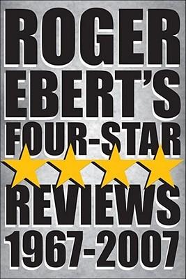 Roger Ebert's Four Star Reviews, 1967-2007 by Roger Ebert