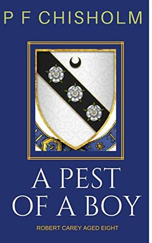 A Pest of a Boy (Sir Robert Carey Mysteries, Young Carey) by P.F. Chisholm