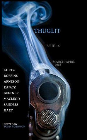 THUGLIT Issue Sixteen by Devon Robbins, Bracken MacLeod, Rob Hart, Todd Robinson, Erik Arneson, Scott Sanders, Ed Kurtz, Eric Beetner, Mark Rapacz