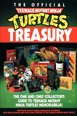 The Official Teenage Mutant Ninja Turtles Treasury: The One and Only Collector's Guide to Teenage Mutant Ninja Turtles Memorabilia by Stanley Wiater
