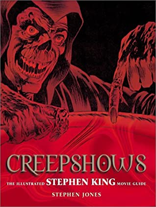 Creepshows: The Illustrated Stephen King Movie Guide by Stephen Jones