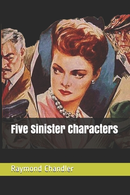 Five Sinister Characters by Raymond Chandler